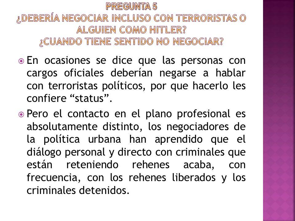 En ocasiones se dice que las personas con cargos oficiales deberían negarse a hablar con terroristas políticos, por que hacerlo les confiere status.