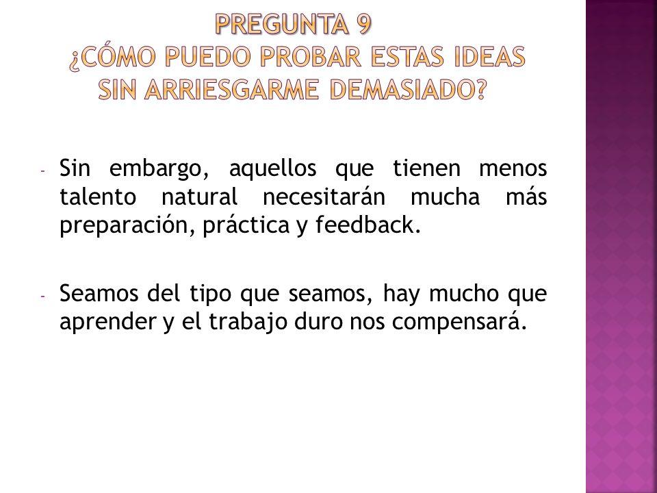 - Sin embargo, aquellos que tienen menos talento natural necesitarán mucha más preparación, práctica y feedback.