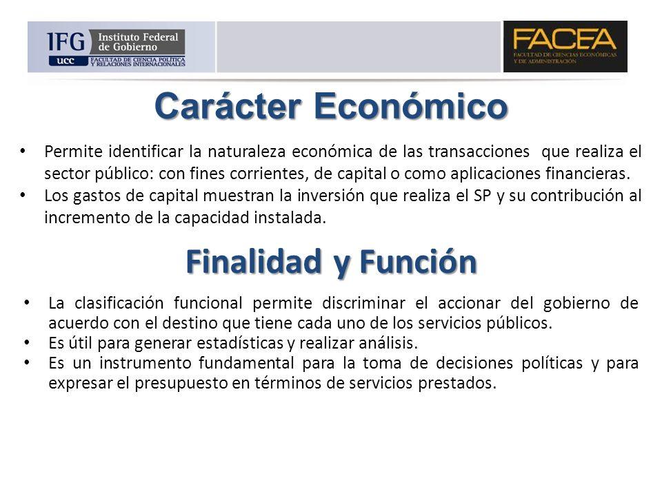 Carácter Económico Permite identificar la naturaleza económica de las transacciones que realiza el sector público: con fines corrientes, de capital o