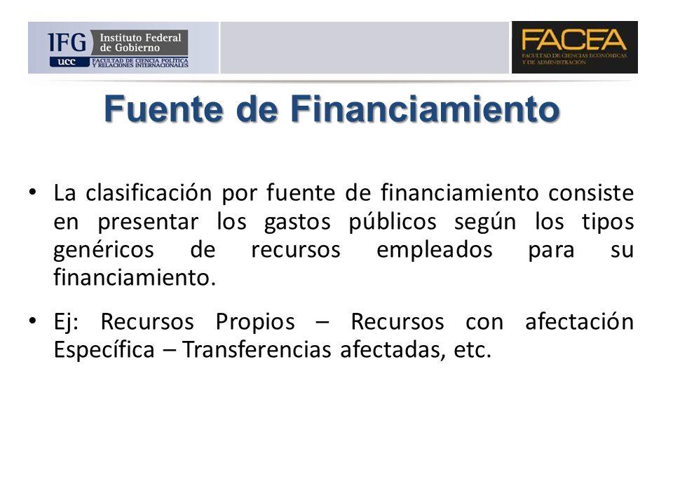 Fuente de Financiamiento La clasificación por fuente de financiamiento consiste en presentar los gastos públicos según los tipos genéricos de recursos