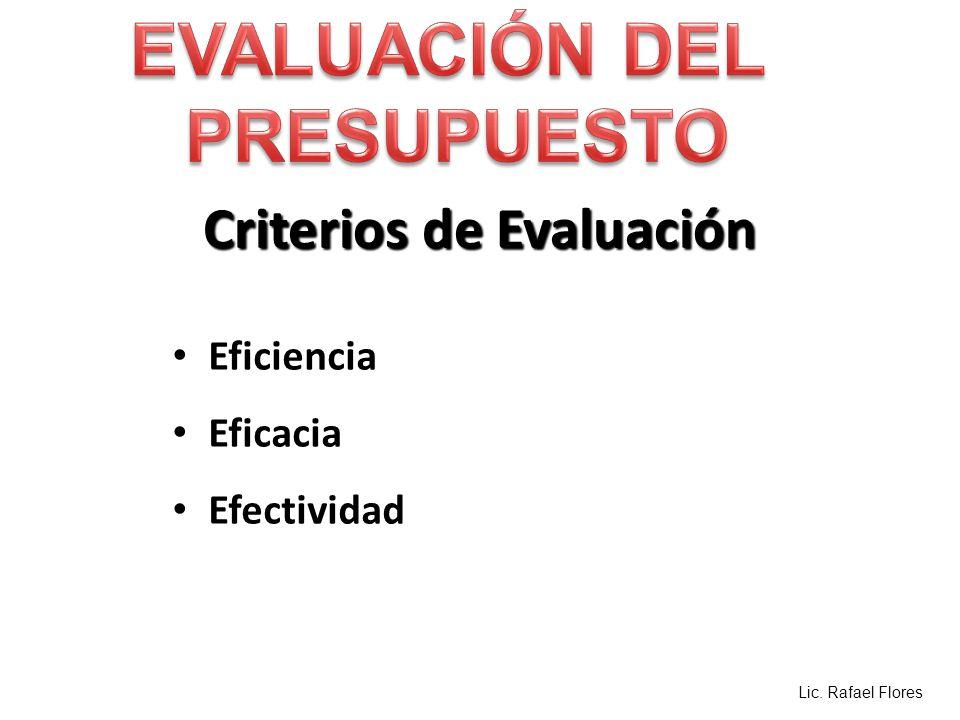 Criterios de Evaluación Eficiencia Eficacia Efectividad Lic. Rafael Flores