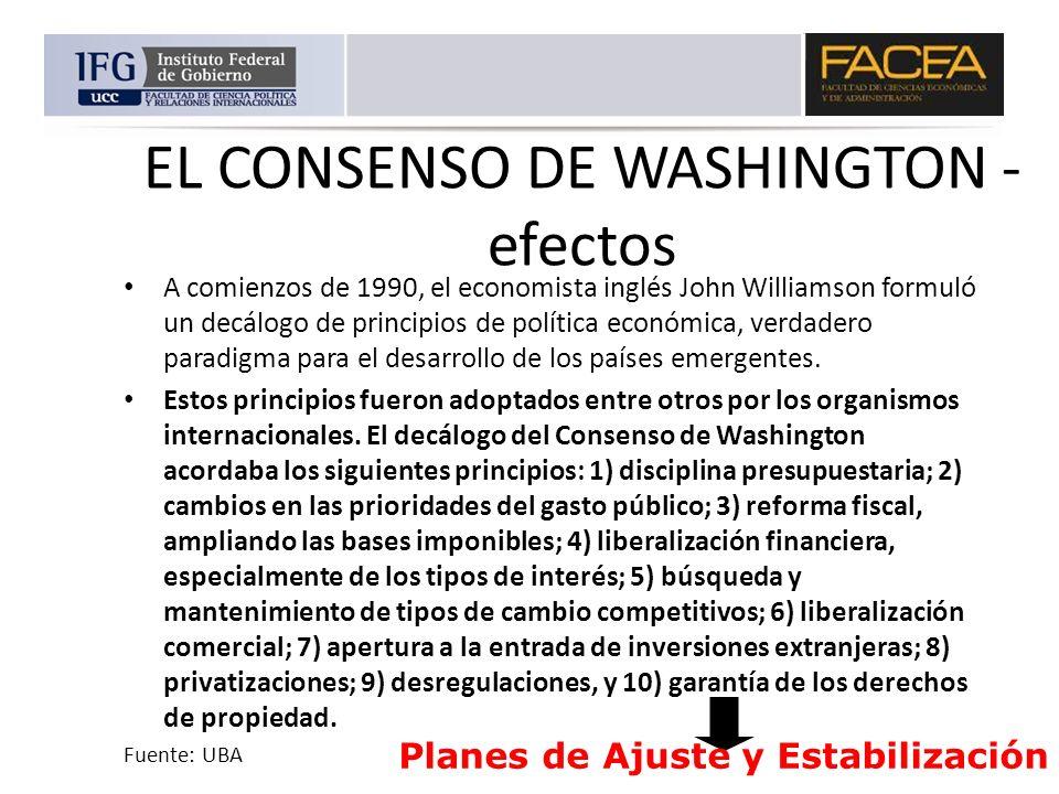 EL CONSENSO DE WASHINGTON - efectos A comienzos de 1990, el economista inglés John Williamson formuló un decálogo de principios de política económica,