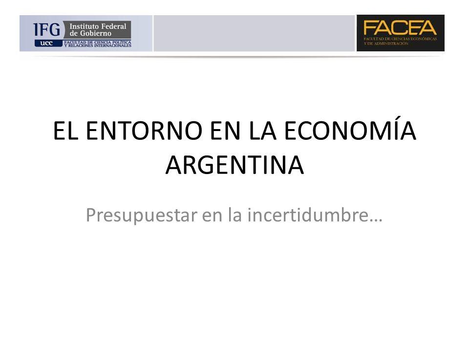 EL ENTORNO EN LA ECONOMÍA ARGENTINA Presupuestar en la incertidumbre…