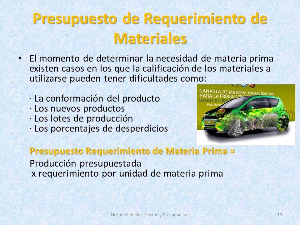Presupuesto de Requerimiento de Materiales El momento de determinar la necesidad de materia prima existen casos en los que la calificación de los mate