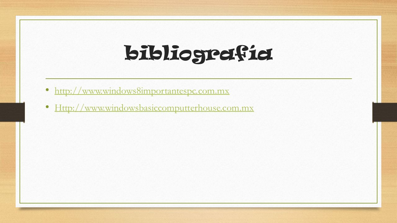 bibliografía http://www.windows8importantespc.com.mx Http://www.windowsbasiccomputterhouse.com.mx