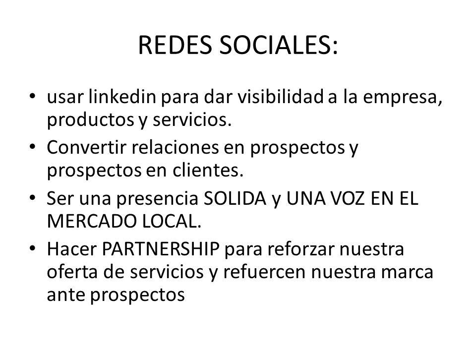 REDES SOCIALES: usar linkedin para dar visibilidad a la empresa, productos y servicios. Convertir relaciones en prospectos y prospectos en clientes. S