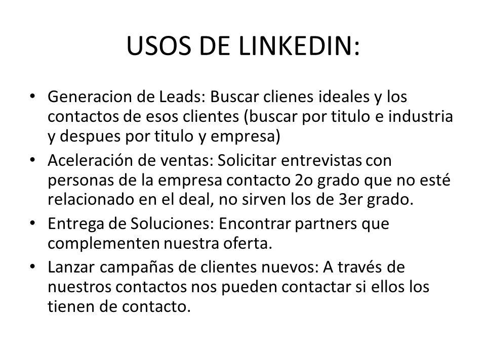 USOS DE LINKEDIN: Generacion de Leads: Buscar clienes ideales y los contactos de esos clientes (buscar por titulo e industria y despues por titulo y e