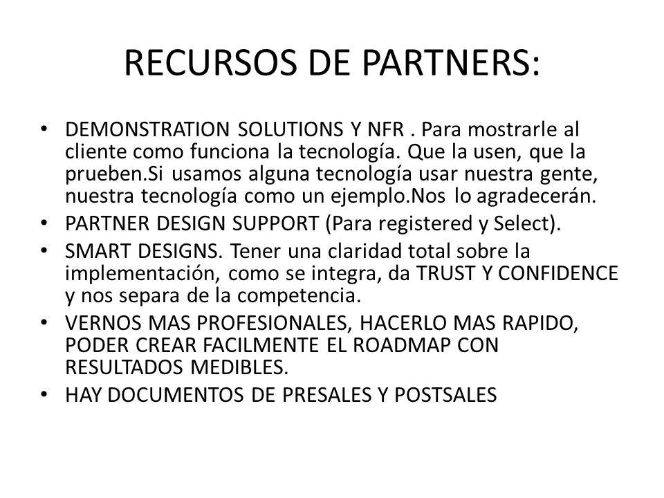 RECURSOS DE PARTNERS: DEMONSTRATION SOLUTIONS Y NFR. Para mostrarle al cliente como funciona la tecnología. Que la usen, que la prueben.Si usamos algu