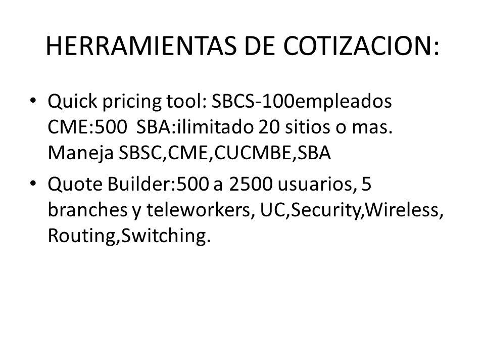 HERRAMIENTAS DE COTIZACION: Quick pricing tool: SBCS-100empleados CME:500 SBA:ilimitado 20 sitios o mas. Maneja SBSC,CME,CUCMBE,SBA Quote Builder:500
