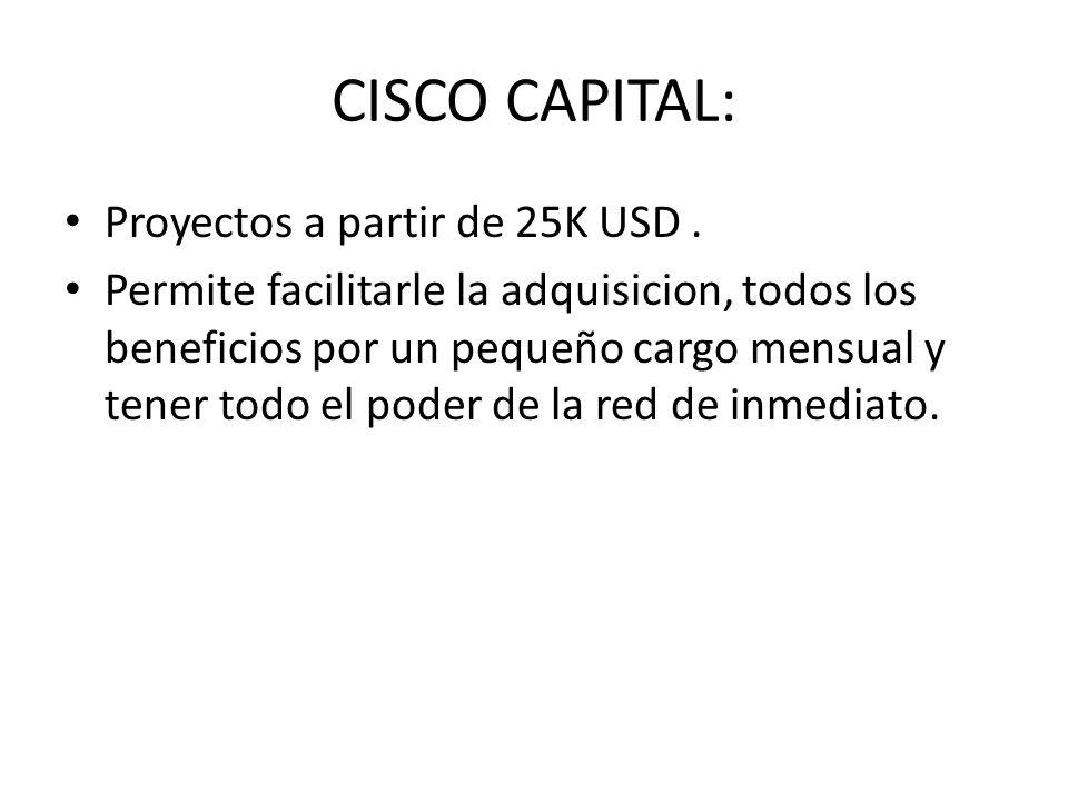 CISCO CAPITAL: Proyectos a partir de 25K USD. Permite facilitarle la adquisicion, todos los beneficios por un pequeño cargo mensual y tener todo el po