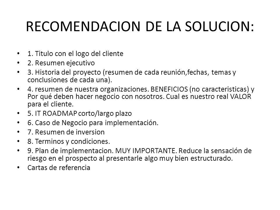 RECOMENDACION DE LA SOLUCION: 1. Titulo con el logo del cliente 2. Resumen ejecutivo 3. Historia del proyecto (resumen de cada reunión,fechas, temas y