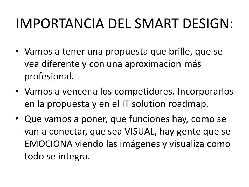 IMPORTANCIA DEL SMART DESIGN: Vamos a tener una propuesta que brille, que se vea diferente y con una aproximacion más profesional. Vamos a vencer a lo