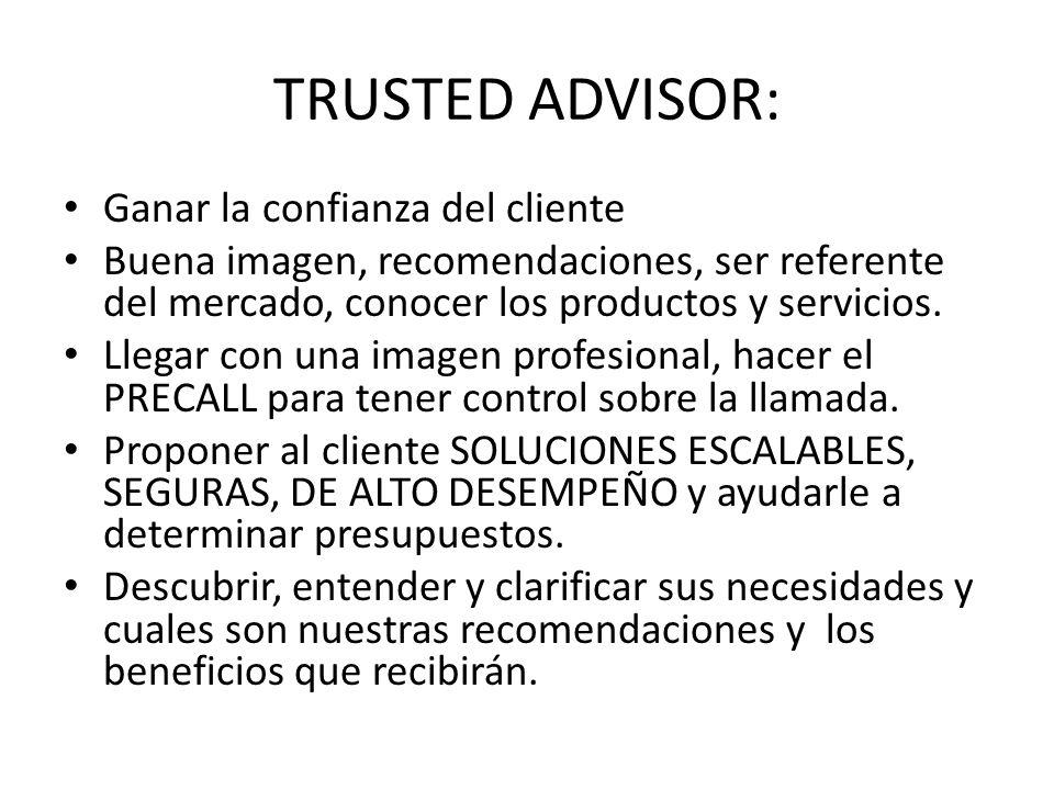 TRUSTED ADVISOR: Ganar la confianza del cliente Buena imagen, recomendaciones, ser referente del mercado, conocer los productos y servicios. Llegar co