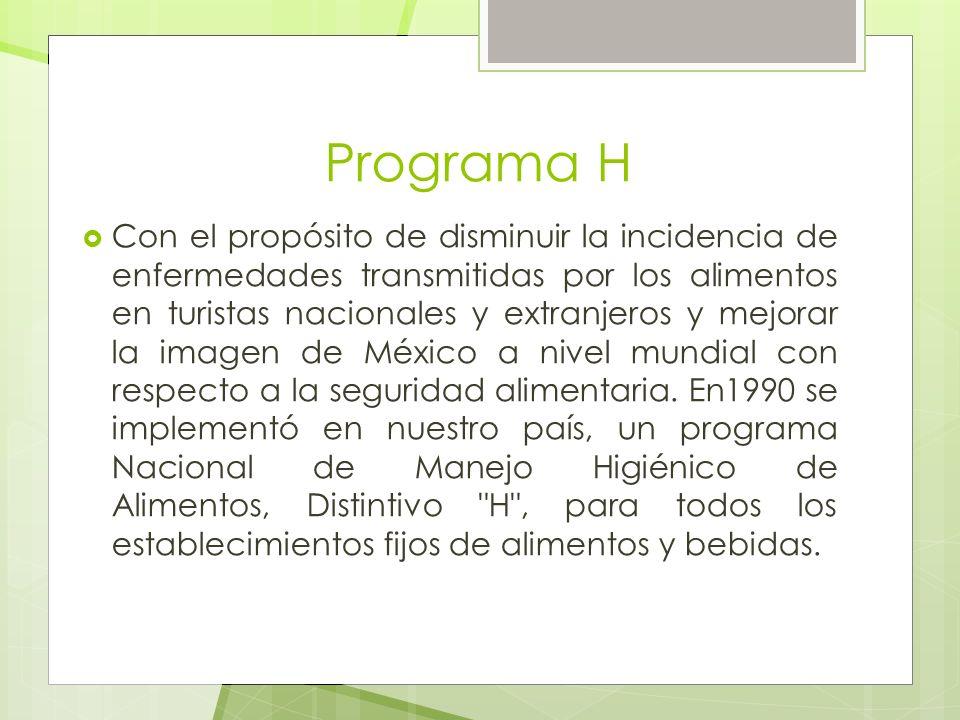 Programa H Con el propósito de disminuir la incidencia de enfermedades transmitidas por los alimentos en turistas nacionales y extranjeros y mejorar l