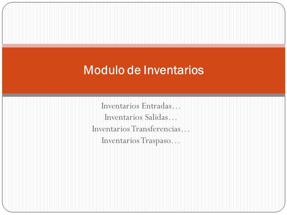 Inventarios Entradas… Inventarios Salidas… Inventarios Transferencias… Inventarios Traspaso… Modulo de Inventarios