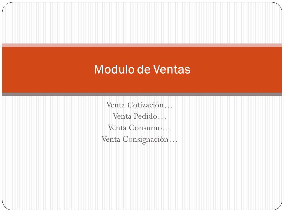 Venta Cotización… Venta Pedido… Venta Consumo… Venta Consignación… Modulo de Ventas
