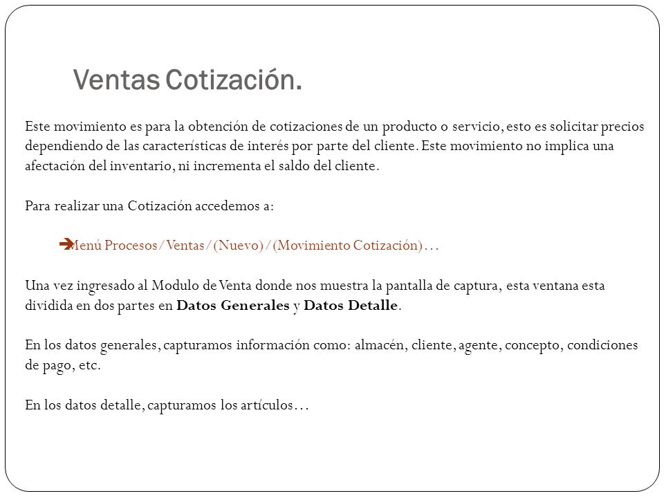 Ventas Cotización. Este movimiento es para la obtención de cotizaciones de un producto o servicio, esto es solicitar precios dependiendo de las caract