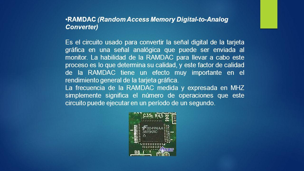 RAMDAC (Random Access Memory Digital-to-Analog Converter) Es el circuito usado para convertir la señal digital de la tarjeta gráfica en una señal analógica que puede ser enviada al monitor.