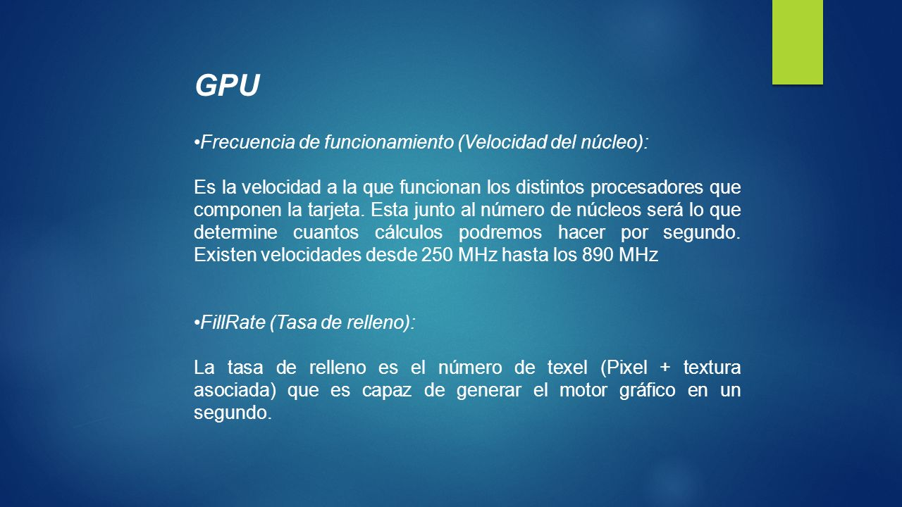 GPU Frecuencia de funcionamiento (Velocidad del núcleo): Es la velocidad a la que funcionan los distintos procesadores que componen la tarjeta.