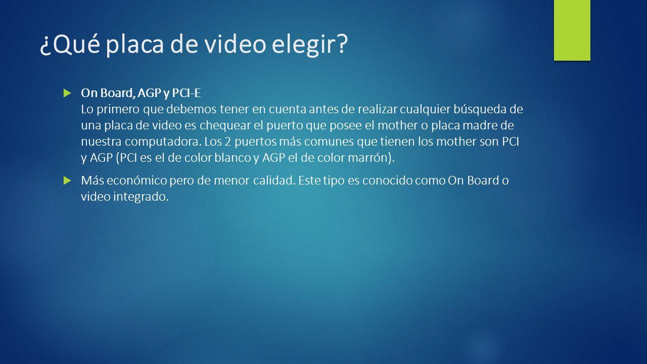 ¿Qué placa de video elegir? On Board, AGP y PCI-E Lo primero que debemos tener en cuenta antes de realizar cualquier búsqueda de una placa de video es
