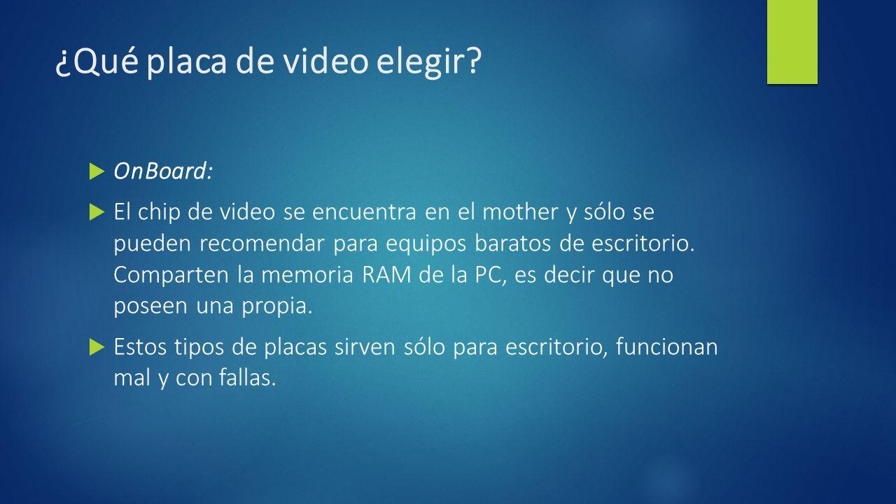 ¿Qué placa de video elegir? OnBoard: El chip de video se encuentra en el mother y sólo se pueden recomendar para equipos baratos de escritorio. Compar