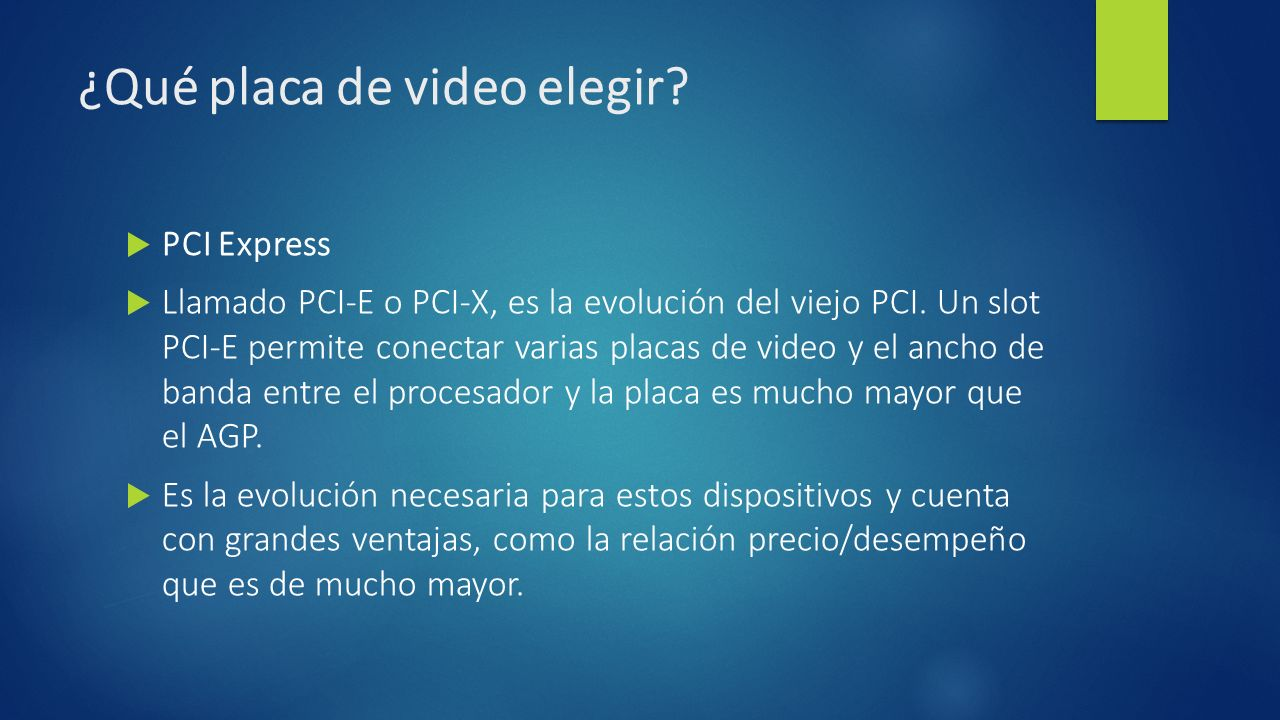 ¿Qué placa de video elegir? PCI Express Llamado PCI-E o PCI-X, es la evolución del viejo PCI. Un slot PCI-E permite conectar varias placas de video y