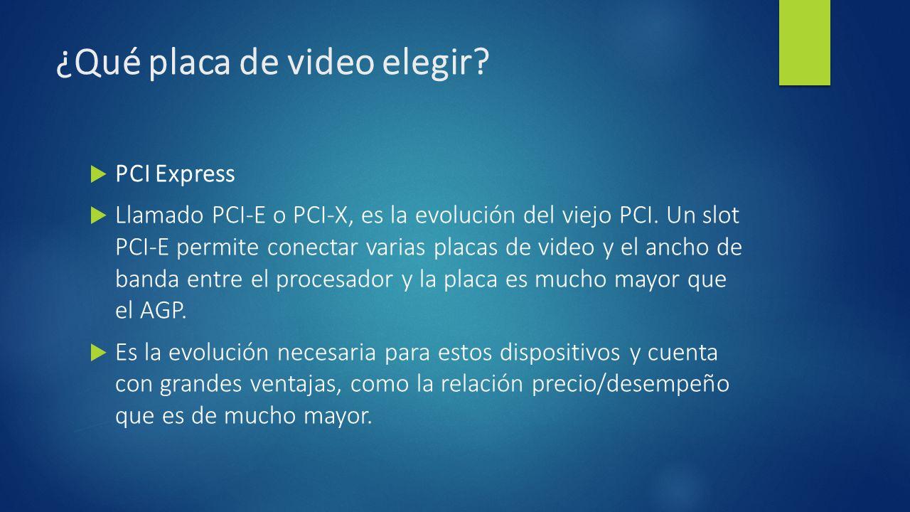 ¿Qué placa de video elegir.PCI Express Llamado PCI-E o PCI-X, es la evolución del viejo PCI.