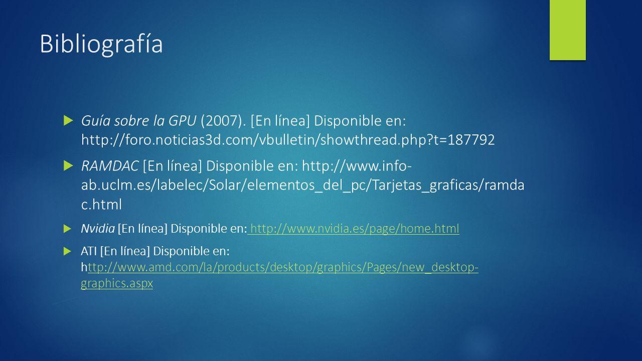 Bibliografía Guía sobre la GPU (2007). [En línea] Disponible en: http://foro.noticias3d.com/vbulletin/showthread.php?t=187792 RAMDAC [En línea] Dispon