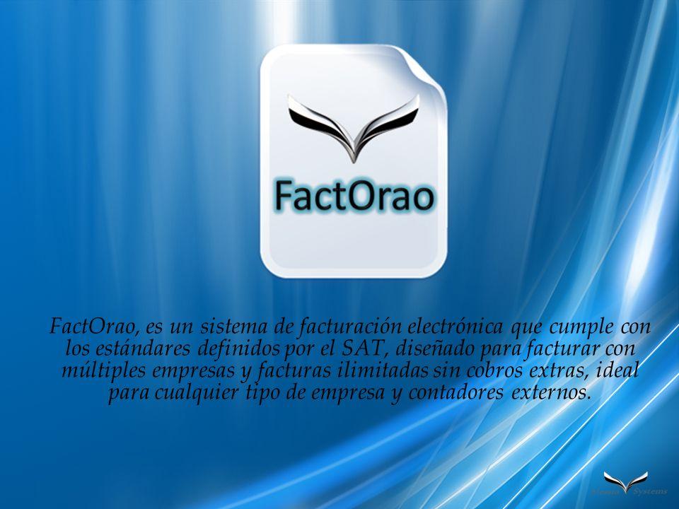FactOrao, es un sistema de facturación electrónica que cumple con los estándares definidos por el SAT, diseñado para facturar con múltiples empresas y