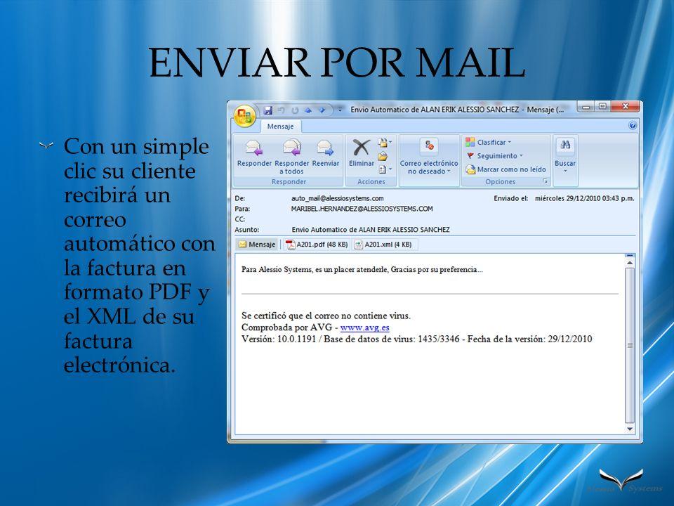 ENVIAR POR MAIL Con un simple clic su cliente recibirá un correo automático con la factura en formato PDF y el XML de su factura electrónica.