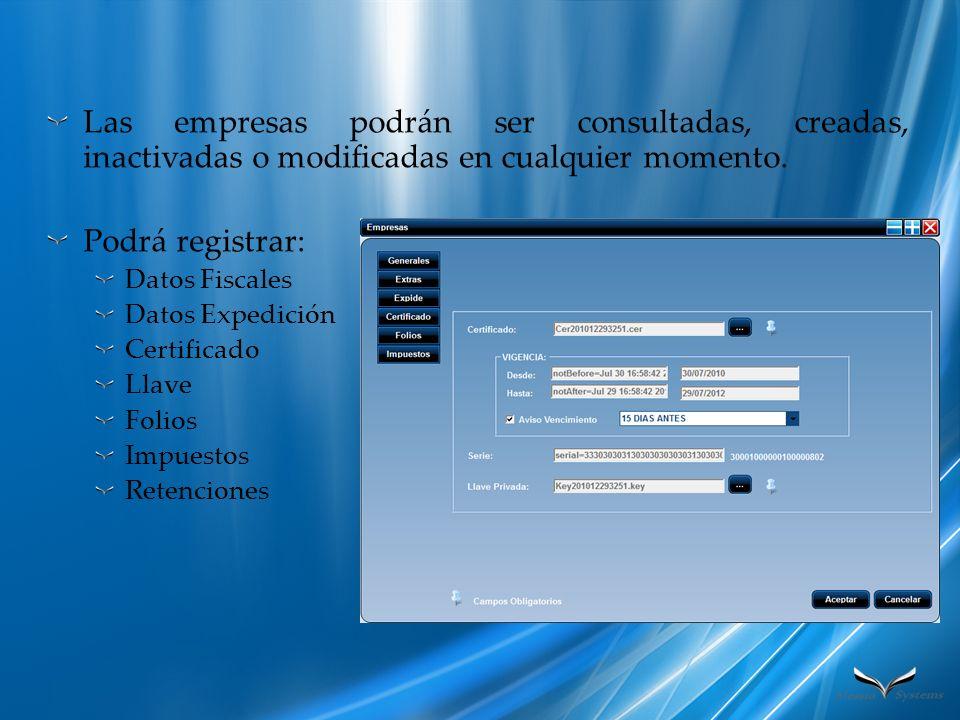Las empresas podrán ser consultadas, creadas, inactivadas o modificadas en cualquier momento. Podrá registrar: Datos Fiscales Datos Expedición Certifi