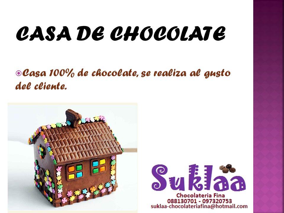 Casa 100% de chocolate, se realiza al gusto del cliente.