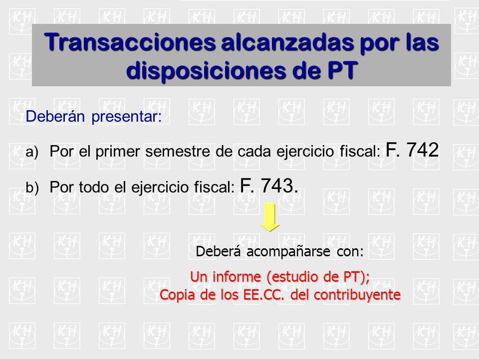 Transacciones alcanzadas por las disposiciones de PT Deberán presentar: a) Por el primer semestre de cada ejercicio fiscal: F. 742 b) Por todo el ejer