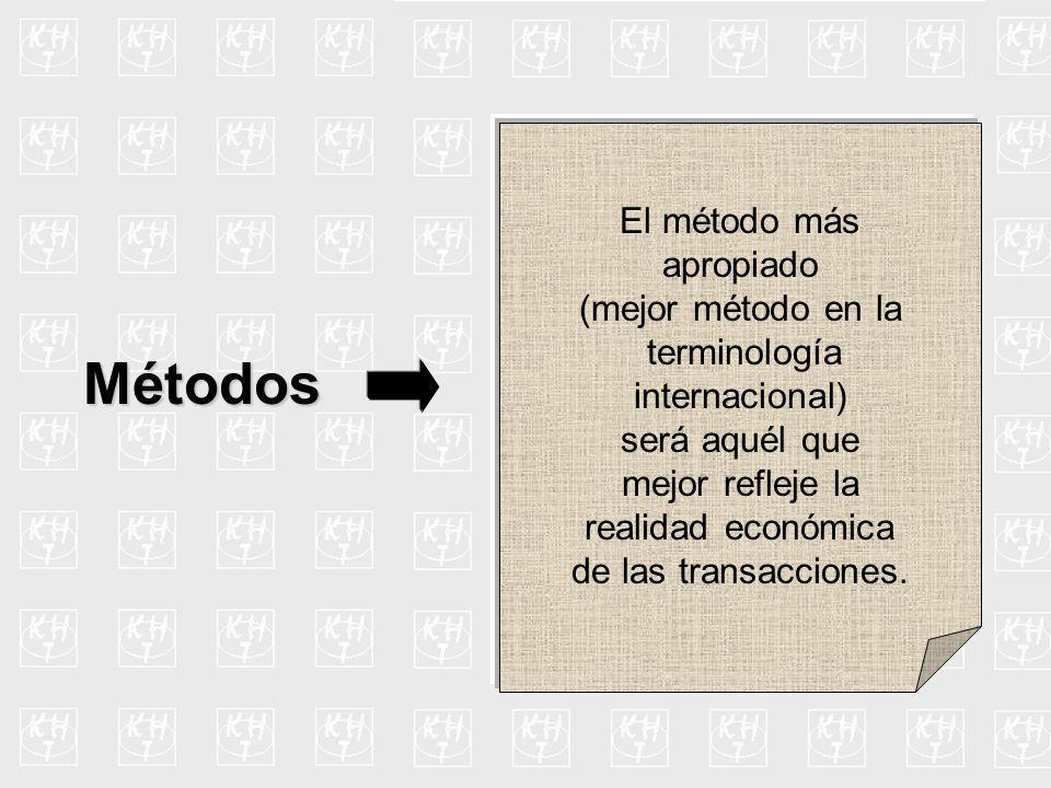 Métodos El método más apropiado (mejor método en la terminología internacional) será aquél que mejor refleje la realidad económica de las transaccione