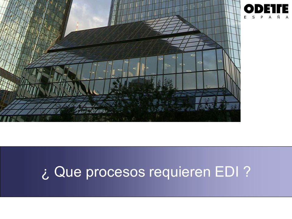 ¿ Que procesos requieren EDI ?