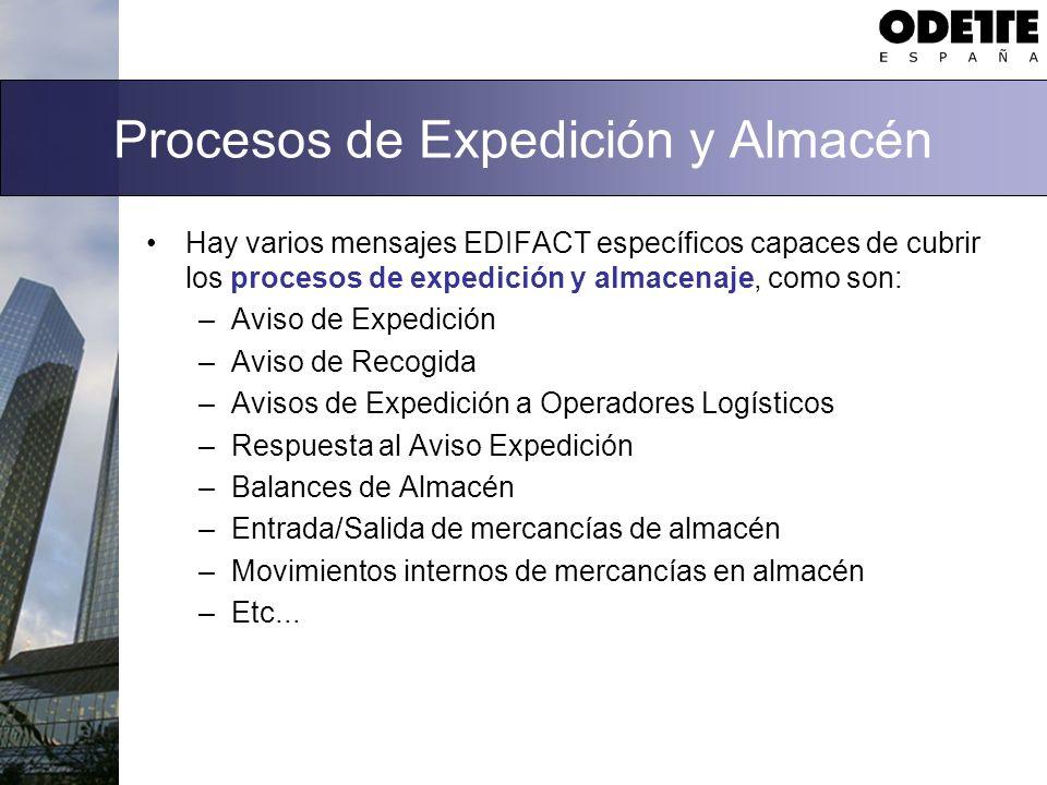 Procesos de Expedición y Almacén Hay varios mensajes EDIFACT específicos capaces de cubrir los procesos de expedición y almacenaje, como son: –Aviso d