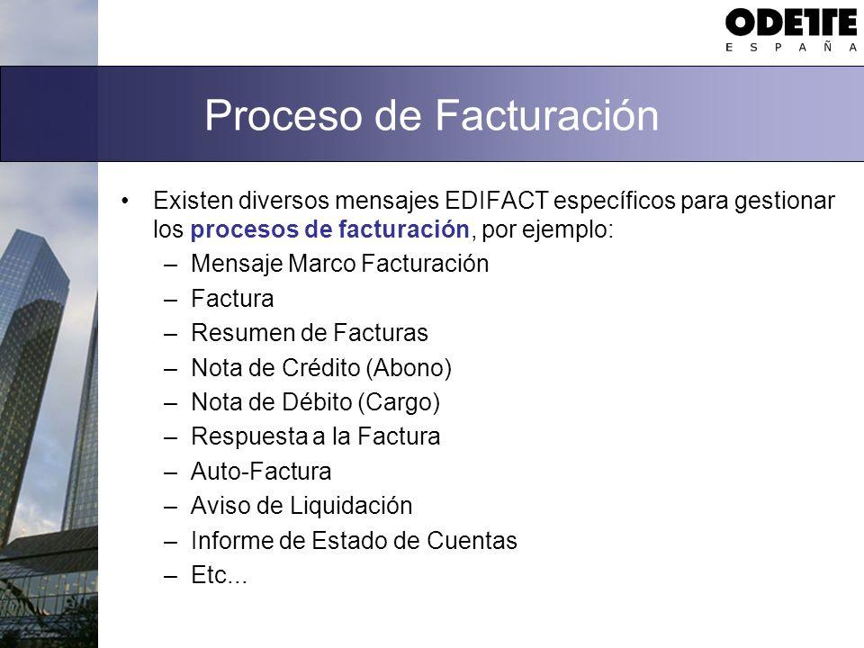 Proceso de Facturación Existen diversos mensajes EDIFACT específicos para gestionar los procesos de facturación, por ejemplo: –Mensaje Marco Facturaci