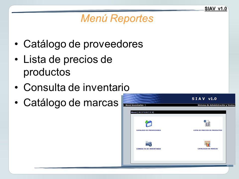 SIAV v1.0 Catálogo de proveedores Lista de precios de productos Consulta de inventario Catálogo de marcas Menú Reportes