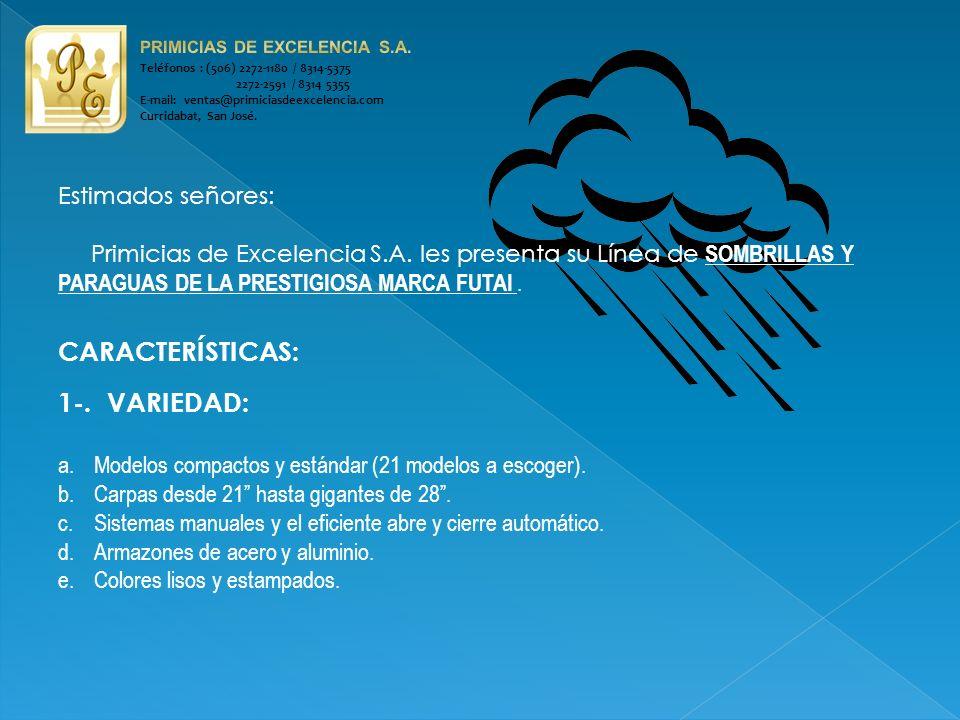 Teléfonos : (506) 2272-1180 / 8314-5375 2272-2591 / 8314 5355 E-mail: ventas@primiciasdeexcelencia.com Curridabat, San José.