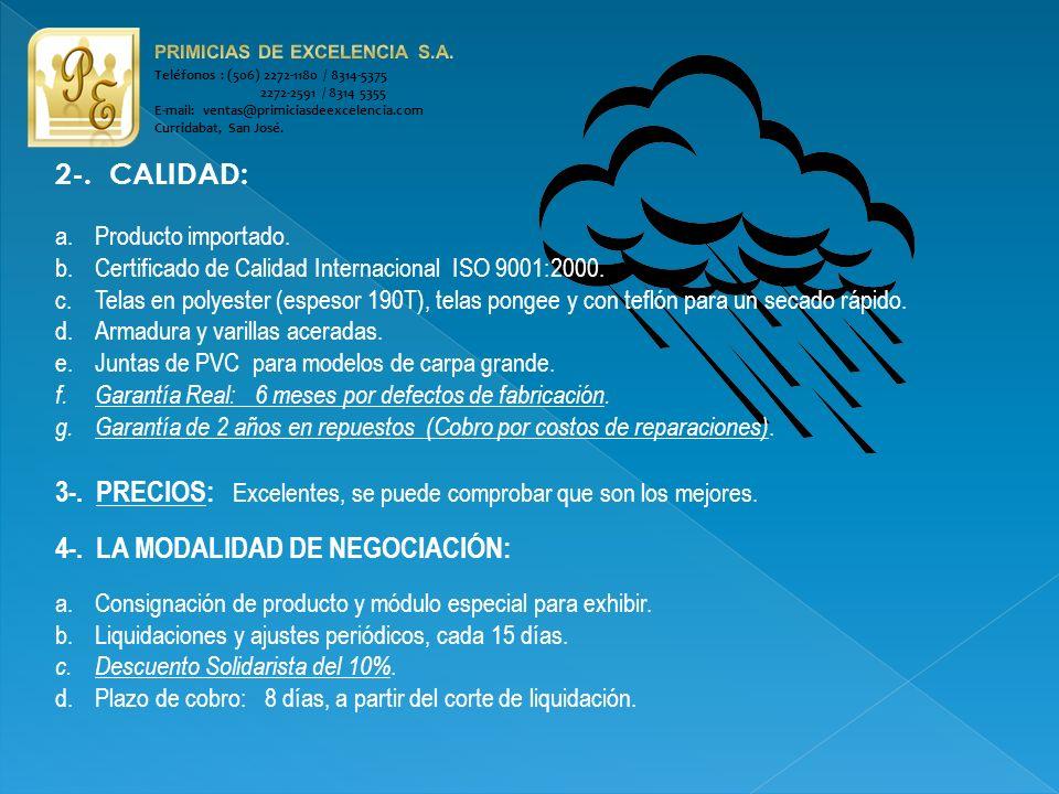 Teléfonos : (506) 2272-1180 / 8314-5375 2272-2591 / 8314 5355 E-mail: ventas@primiciasdeexcelencia.com Curridabat, San José. 2-. CALIDAD: a.Producto i