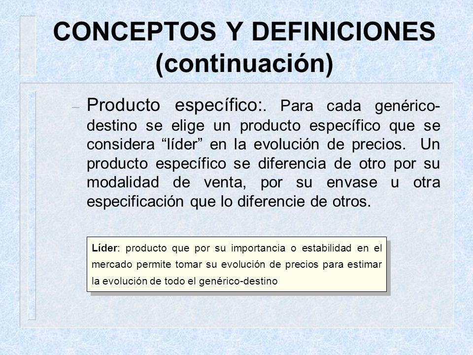 CONCEPTOS Y DEFINICIONES (continuación) – Producto específico:. Para cada genérico- destino se elige un producto específico que se considera líder en