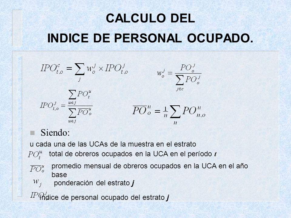 CALCULO DEL INDICE DE PERSONAL OCUPADO. n Siendo: u cada una de las UCAs de la muestra en el estrato total de obreros ocupados en la UCA en el período