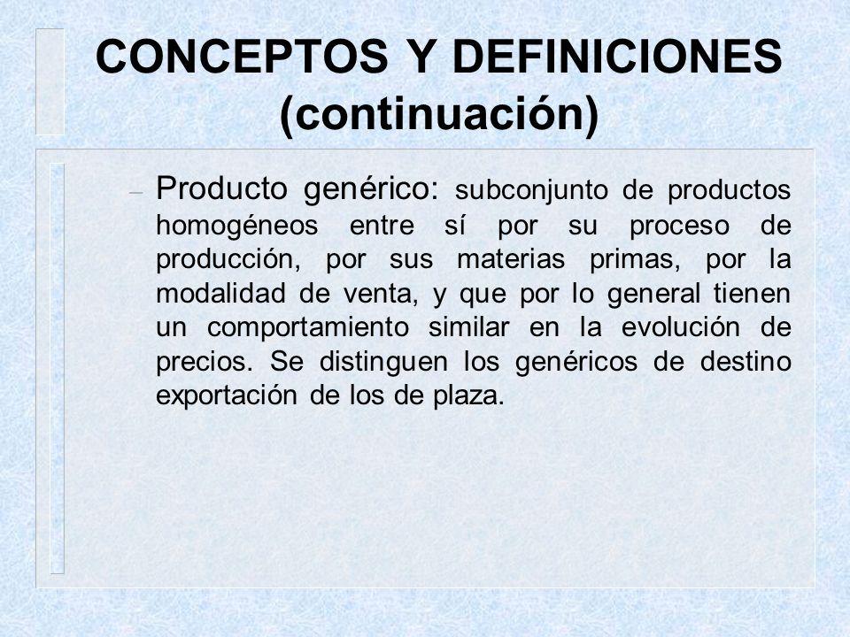 CONCEPTOS Y DEFINICIONES (continuación) – Producto genérico: subconjunto de productos homogéneos entre sí por su proceso de producción, por sus materi