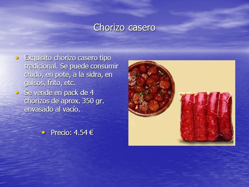 Chorizo casero Exquisito chorizo casero tipo tradicional. Se puede consumir crudo, en pote, a la sidra, en guisos, frito, etc. Exquisito chorizo caser