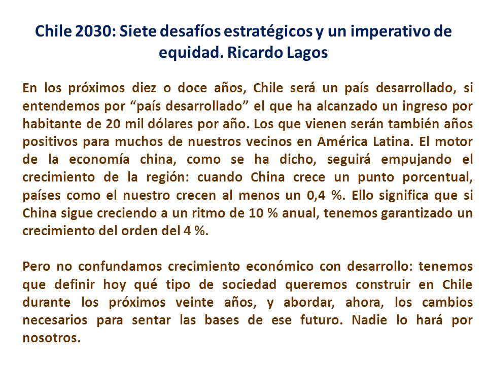 En los próximos diez o doce años, Chile será un país desarrollado, si entendemos por país desarrollado el que ha alcanzado un ingreso por habitante de 20 mil dólares por año.
