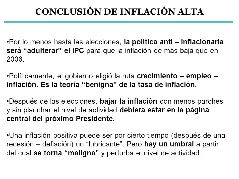 CONCLUSIÓN DE INFLACIÓN ALTA Por lo menos hasta las elecciones, la política anti – inflacionaria será adulterar el IPC para que la inflación dé más ba