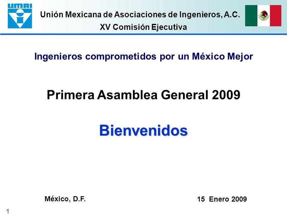 Unión Mexicana de Asociaciones de Ingenieros, A.C. 1 Ingenieros comprometidos por un México Mejor Primera Asamblea General 2009 XV Comisión Ejecutiva