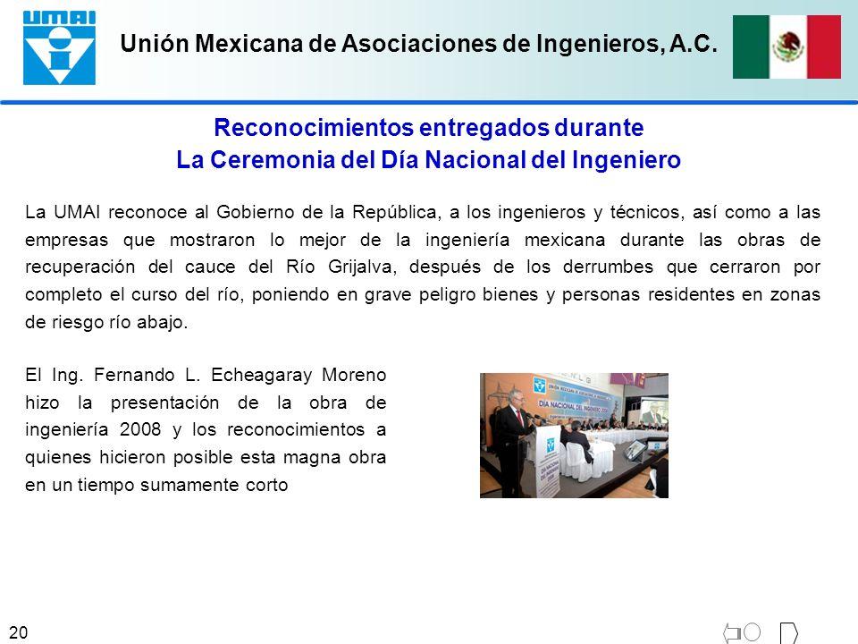 Unión Mexicana de Asociaciones de Ingenieros, A.C. 20 La UMAI reconoce al Gobierno de la República, a los ingenieros y técnicos, así como a las empres