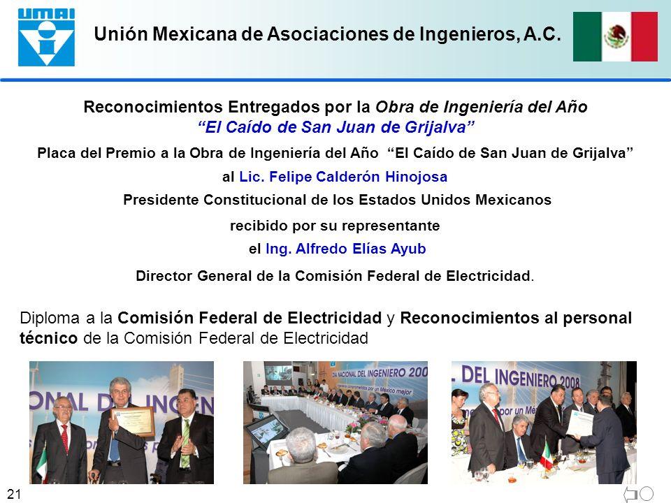 Unión Mexicana de Asociaciones de Ingenieros, A.C. 21 Reconocimientos Entregados por la Obra de Ingeniería del Año El Caído de San Juan de Grijalva Pl