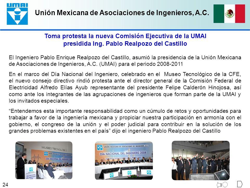Unión Mexicana de Asociaciones de Ingenieros, A.C. 24 Toma protesta la nueva Comisión Ejecutiva de la UMAI presidida Ing. Pablo Realpozo del Castillo